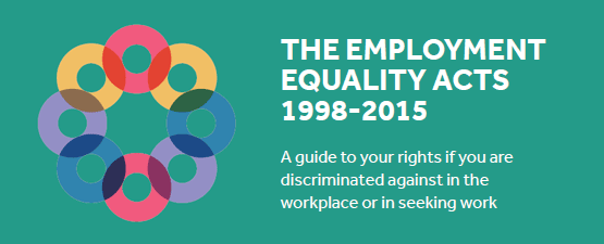 The Employment Equality Acts 1998-2015: A guide to your rights if you are discriminated against in the workplace or in seeking work (PDF)